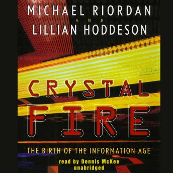 Download Crystal Fire: The Birth of the Information Age by Michael Riordan, Lillian Hoddeson