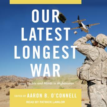 Download Our Latest Longest War: Losing Hearts and Minds in Afghanistan by Aaron B. O'Connell