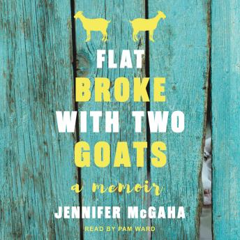 Download Flat Broke with Two Goats: A Memoir by Jennifer McGaha