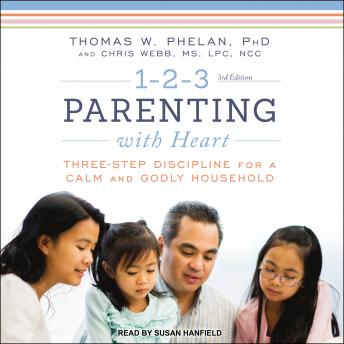 1-2-3 Parenting with Heart: Three-Step Discipline for a Calm and Godly Household, Audio book by Chris Webb, Thomas W. Phelan Ph.D