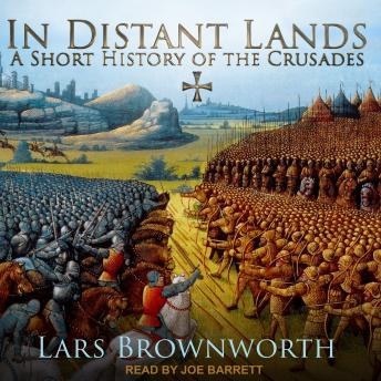Download In Distant Lands: A Short History of the Crusades by Lars Brownworth