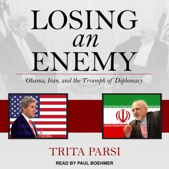 Download Losing an Enemy: Obama, Iran, and the Triumph of Diplomacy by Trita Parsi