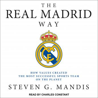 Download Real Madrid Way: How Values Created the Most Successful Sports Team on the Planet by Steven G. Mandis