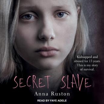 Download Secret Slave: Kidnapped and abused for 13 years. This is my story of survival by Anna Ruston