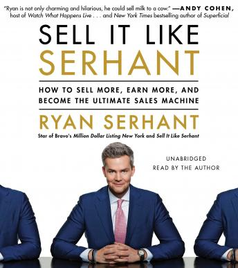 Download Sell It Like Serhant: How to Sell More, Earn More, and Become the Ultimate Sales Machine by Ryan Serhant