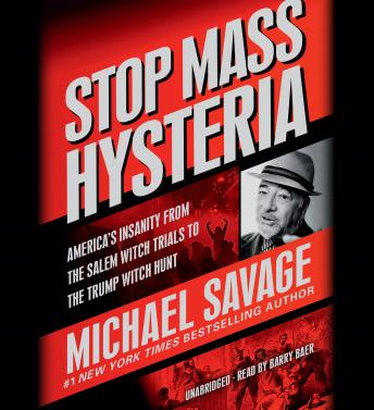 Download Stop Mass Hysteria: America's Insanity from the Salem Witch Trials to the Trump Witch Hunt by Michael Savage