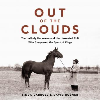 Download Out of the Clouds: The Unlikely Horseman and the Unwanted Colt Who Conquered the Sport of Kings by Linda Carroll, David Rosner