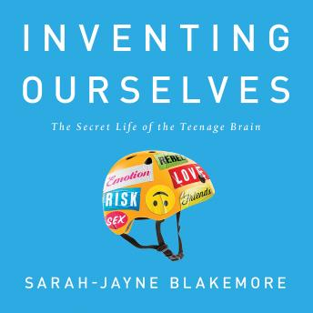 Download Inventing Ourselves: The Secret Life of the Teenage Brain by Sarah-Jayne Blakemore