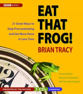 Eat that Frog!  How to Get Everything You Want- Faster than You Ever Thought Possible