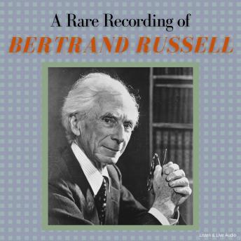 Rare Recording of Bertrand Russell