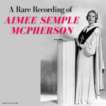 Rare Recording of Aimee Semple McPherson