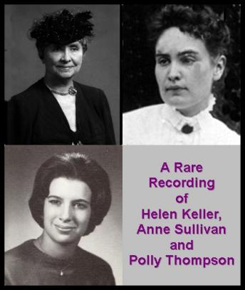 Download Rare Recording of Helen Keller, Anne Sullivan and Polly Thompson by Helen Keller, Anne Sullivan, Polly Thompson