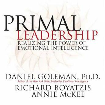 Free Primal Leadership: Realizing the Power of Emotional Intelligence Audiobook read by Arthur Morey