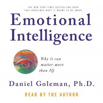 Download Emotional Intelligence: Why it can matter more than IQ by Daniel Goleman, Ph.D