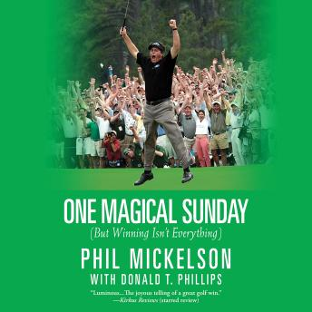 Download One Magical Sunday: (But Winning Isn't Everything by Phil Mickelson