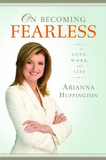 On Becoming Fearless: ...in Love, Work, and Life by  Arianna Huffington