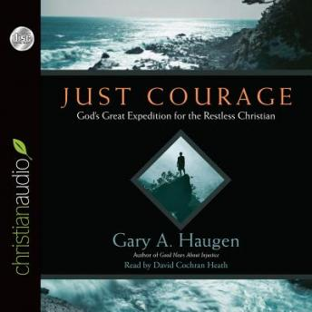[Download Free] Just Courage: God's Great Expedition for the Restless Chrisitan Audiobook