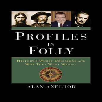 Profiles in Folly: History's Worst Decisions and Why They Went Wrong