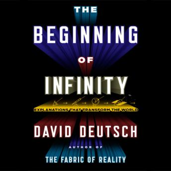 Download Beginning of Infinity: Explanations That Transform the World by David Deutsch