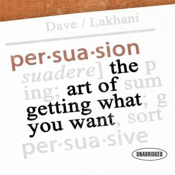 Download Persuasion: The Art of Getting What You Want by Dave Lakhani