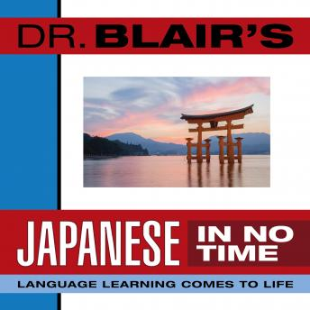 Dr. Blair's Japanese in No Time: The Revolutionary New Language Instruction Method That's Proven to Work!