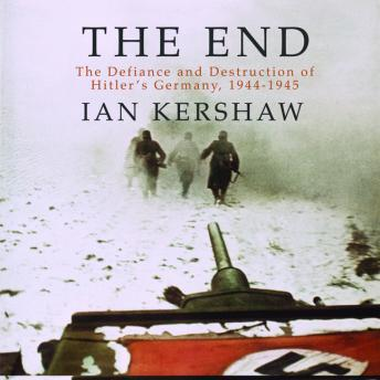 Download End: The Defiance and Destruction of Hitler's Germany, 1944-1945 by Ian Kershaw