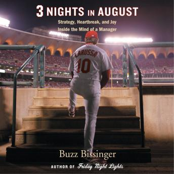 Download Three Nights in August: Strategy, Heartbreak, and Joy Inside the Mind of a Manager by Buzz Bissinger