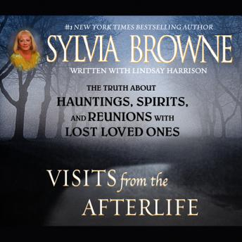 Download Visits from the Afterlife: The Truth about Ghosts, Spirits, Hauntings, and Reunions with Lost Loved Ones by Sylvia Browne, Lindsay Harrison