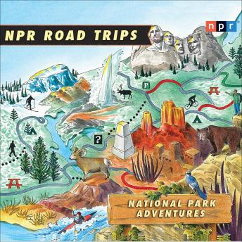 Download NPR Road Trips: National Park Adventures: Stories That Take You Away . . . by Noah Adams