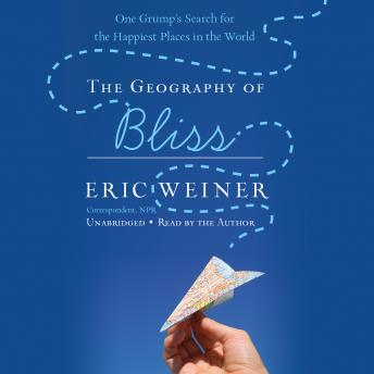 Download Geography of Bliss: One Grump's Search for the Happiest Places in the World by Eric Weiner