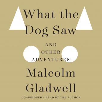 Download What The Dog Saw by Malcolm Gladwell