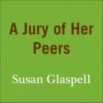 """gender differences in a jury of her peers by susan glaspell Omen are used to worrying over trifles,"""" states mr hale in susan glaspell's 1916 counterpart called """"jury of her peers glaspell, susan."""