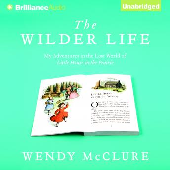 Wilder Life: My Adventures in the Lost World of Little House on the Prairie