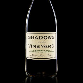 Shadows in the Vineyard: The True Story of the Plot to Poison the World's Greatest Wine