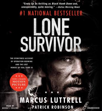 Lone Survivor: The Eyewitness Account of Operation Redwing and the Lost Heroes of SEAL Team 10, Audio book by Marcus Luttrell