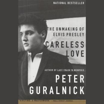 Listen To Careless Love The Unmaking Of Elvis Presley By