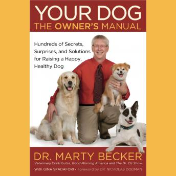 Download Your Dog: The Owner's Manual: Hundreds of Secrets, Surprises, and Solutions for Raising a Happy, Healthy Dog by Marty Becker, Gina Spadafori
