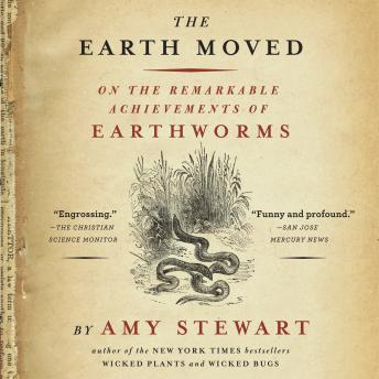 Download Earth Moved: On the Remarkable Achievements of Earthworms by Amy Stewart