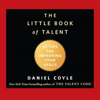 Download Little Book of Talent: 52 Tips for Improving Your Skills by Daniel Coyle