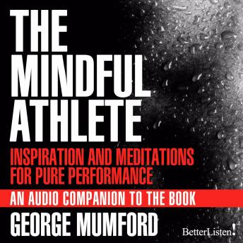 Mindful Athlete: Inspirations and Meditations for Pure Performance by  George Mumford