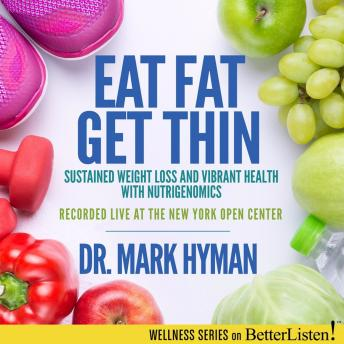 Eat Fat, Get Thin: Why the Fat We Eat Is the Key to Sustained Weight Loss and Vibrant Health by  Dr Mark Hyman