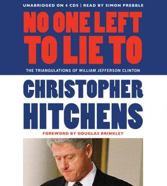 No One Left to Lie To: The Triangulations of William Jefferson Clinton by  Douglas Brinkley, Christopher Hitchens