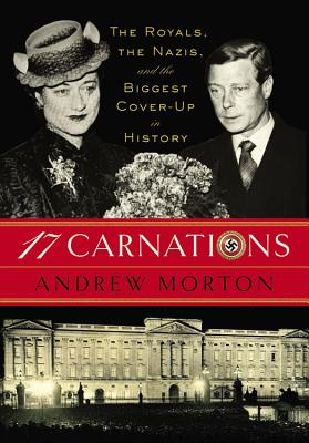 Download 17 Carnations: The Royals, the Nazis and the Biggest Cover-Up in History by Andrew Morton