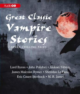 Great Classic Vampire Stories: Seven Chilling Tales, Various Authors