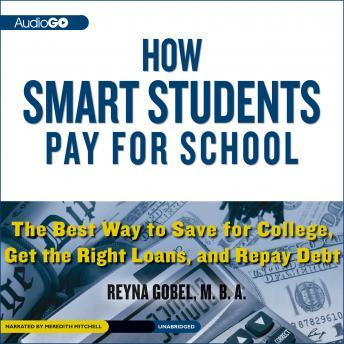 How Smart Students Pay for School: The Best Way to Save for College, Get the Right Loans, and Repay Debt