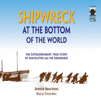 Download Shipwreck at the Bottom of the World: The Extraordinary True Story of Shackleton and the Endurance by Jennifer Armstrong