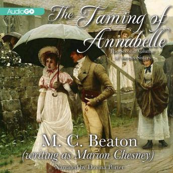 Six Sisters, Book Two- The Taming of Annabelle: A Regency Romance, M. C. Beaton