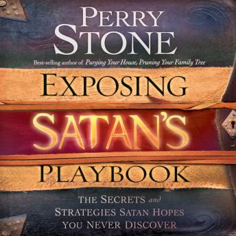 Exposing Satan's Playbook: The Secrets and Strategies Satan Hopes You Never Discover, Perry Stone