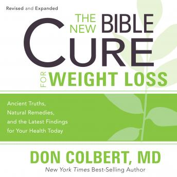 New Bible Cure for Weight Loss: Ancient Truths, Natural Remedies, and the Latest Findings for Your Health Today