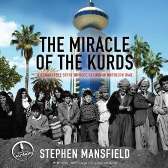 Miracle of the Kurds: A Remarkable Story of Hope Reborn In Northern Iraq